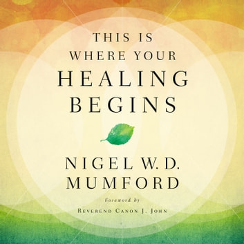 This Is Where Your Healing Begins audiobook by Nigel Mumford
