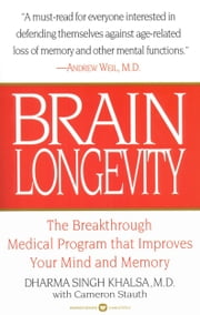 Brain Longevity - The Breakthrough Medical Program that Improves Your Mind and Memory ebook by Dharma Singh Khalsa,Cameron Stauth