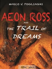 Aeon Ross and the Trail of Dreams ebook by Mark V. Pogliaghi