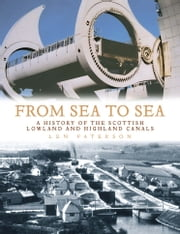 From Sea to Sea - A History of the Scottish Lowland and Highland Canals ebook by Len Paterson