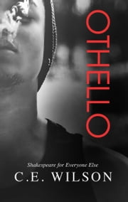 Othello (Shakespeare For Everyone Else #2) ebook by C.E. Wilson