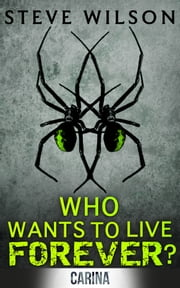 Who Wants to Live Forever? ebook by Steve Wilson
