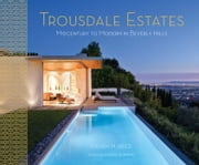 Trousdale Estates - Midcentury to Modern in Beverly Hills ebook by Steven M. Price