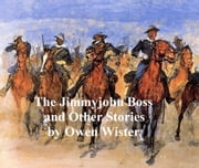 The Jimmyjohn Boss and Other Stories ebook by Owen Wister