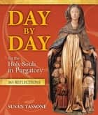 Day by Day for the Holy Souls in Purgatory - 365 Reflections ebook by Susan Tassone