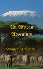 An African Adventure ebook by Oscar Luis Rigiroli