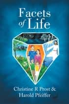 Facets of Life ebook by Christine R Prost & Harold Pfeiffer