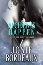 Accidents Happen ebook by Josie Bordeaux