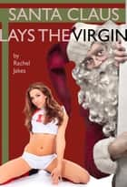 Santa Claus Lays the Virgin ebook by Rachel Jakes