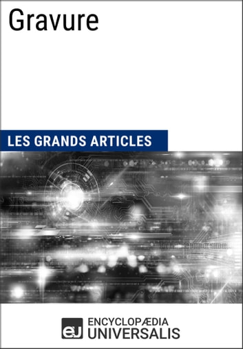 Gravure - Les Grands Articles d'Universalis ebook by Encyclopaedia Universalis