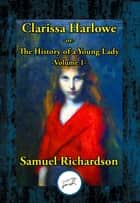 Clarissa Harlowe -or- The History of a Young Lady - Volume 1 ebook by Samuel Richardson