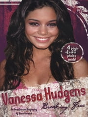 Vanessa Hudgens: Breaking Free - An Unauthorized Biography ebook by Grace Norwich