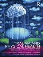 Trauma and Physical Health - Understanding the effects of extreme stress and of psychological harm ebook by Victoria L. Banyard, Valerie J. Edwards, Kathleen Kendall-Tackett