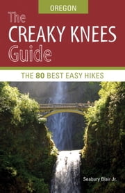 The Creaky Knees Guide Oregon - The 80 Best Easy Hikes ebook by Seabury Blair