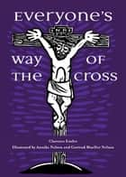 Everyone's Way of the Cross ebook by Clarence Enzler,Annika Nelson,Gertrud Mueller Mueller Nelson