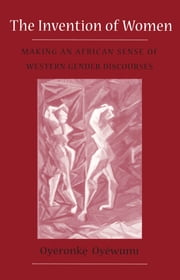 Invention Of Women - Making An African Sense Of Western Gender Discourses ebook by Oyeronke Oyewumi