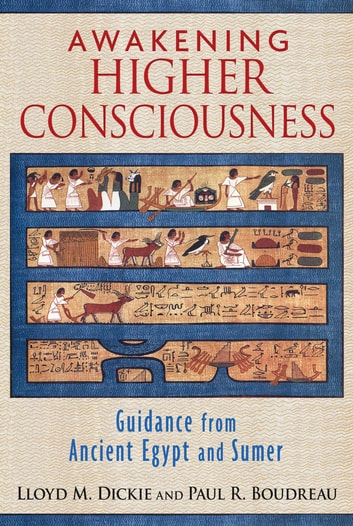 Awakening Higher Consciousness - Guidance from Ancient Egypt and Sumer ebook by Lloyd M. Dickie,Paul R. Boudreau
