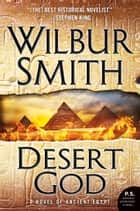 Desert God - A Novel of Ancient Egypt ebook by Wilbur Smith