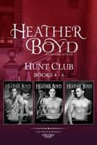 Hunt Club Boxed Set Books 4-6 ebook by Heather Boyd