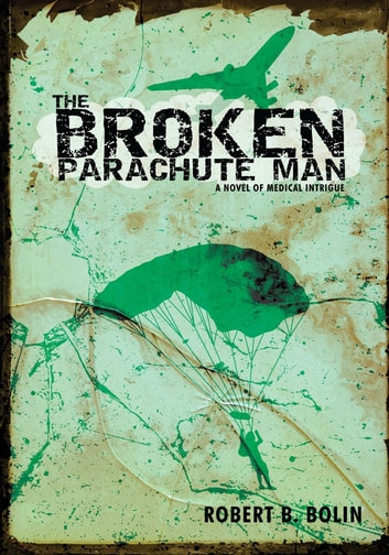 The Broken Parachute Man - A Novel of Medical Intrigue ebook by Robert B. Bolin