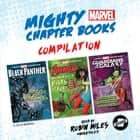 Mighty Marvel Chapter Book Compilation - Black Panther: Battle for Wakanda, Ms. Marvel's Fists of Fury, Guardians of the Galaxy: Gamora's Galactic Showdown audiobook by Marvel Press