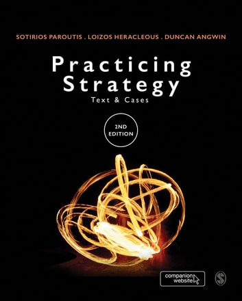 Practicing Strategy - Text and cases ebook by Dr. Sotirios Paroutis,Loizos Heracleous,Duncan Angwin