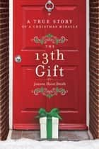 The 13th Gift ebook by Joanne Huist Smith
