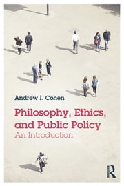 Philosophy, Ethics, and Public Policy: An Introduction ebook by Andrew  I Cohen