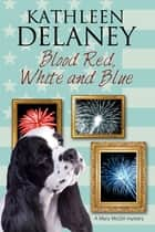 Blood Red, White and Blue - A canine cozy mystery ebook by Kathleen Delaney