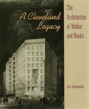 A Cleveland Legacy - The Architecture of Walker and Weeks ebook by Eric Johannesen