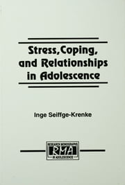 Stress, Coping, and Relationships in Adolescence ebook by Inge Seiffge-Krenke