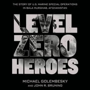 Level Zero Heroes - The Story of U.S. Marine Special Operations in Bala Murghab, Afghanistan Audiolibro by Michael Golembesky, John R. Bruning