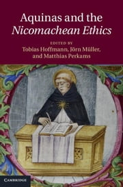 Aquinas and the Nicomachean Ethics ebook by Hoffmann, Tobias