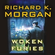 Woken Furies - A Takeshi Kovacs Novel audiobook by Richard K. Morgan