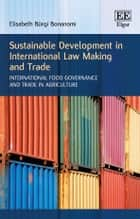 Sustainable Development in International Law Making and Trade ebook by Elisabeth Bürgi Bonanomi