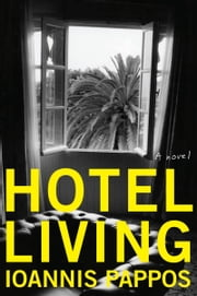 Hotel Living - A Novel ebook by Ioannis Pappos