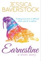 Earnestine - A Short Story ebook by Jessica Baverstock
