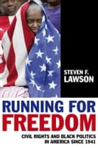 Running for Freedom - Civil Rights and Black Politics in America Since 1941 ebook by Steven F. Lawson