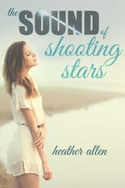 The Sound Of Shooting Stars ebook by Heather Allen