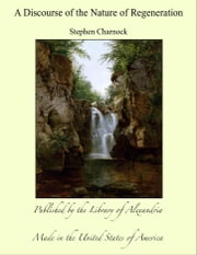 A Discourse of the Nature of Regeneration ebook by Stephen Charnock