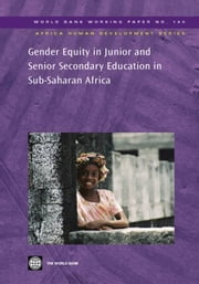 Gender Equity In Junior And Senior Secondary Education In Sub-Saharan Africa ebook by World Bank; Sutherland-Addy Esi