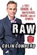 Raw - My 100% Grade-A, Unfiltered, Inside Look at Sports eBook par Colin Cowherd