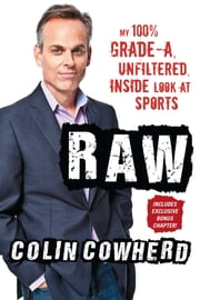 Raw - My 100% Grade-A, Unfiltered, Inside Look at Sports ebook by Colin Cowherd