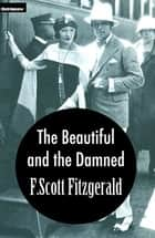 The Beautiful and Damned with FREE Audiobook+Author's Biography+Active TOC - The Great Gatsby's Author ebook by F. Scott Fitzgerald, Francis Scott Fitzgerald