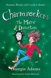 The Mirror of Deception - Charmseekers 11 ebook by Georgie Adams,Gwen Millward