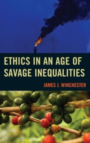 Ethics in an Age of Savage Inequalities ebook by James J. Winchester