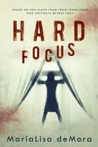 Hard Focus ebook by MariaLisa deMora