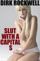 Slut With A Capital S ebook by Dirk Rockwell