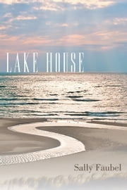 Lake House ebook by Sally Faubel