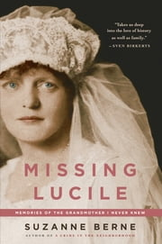Missing Lucile - Memories of the Grandmother I Never Knew ebook by Suzanne Berne